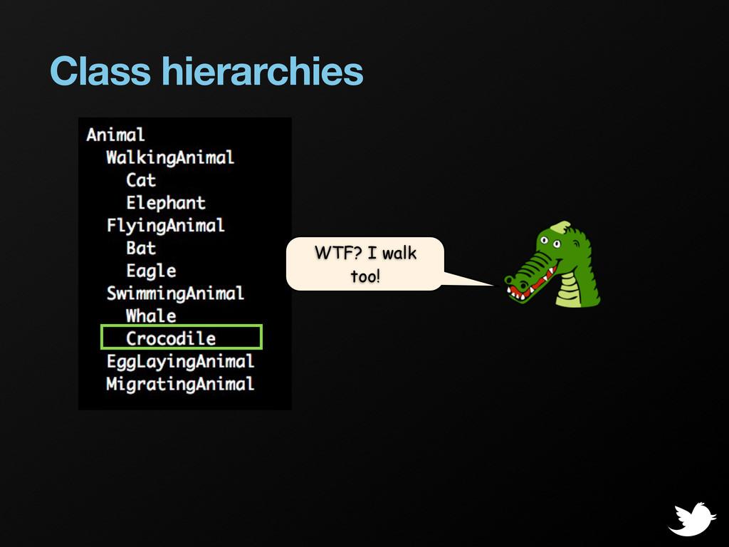 Class hierarchies WTF? I walk too!