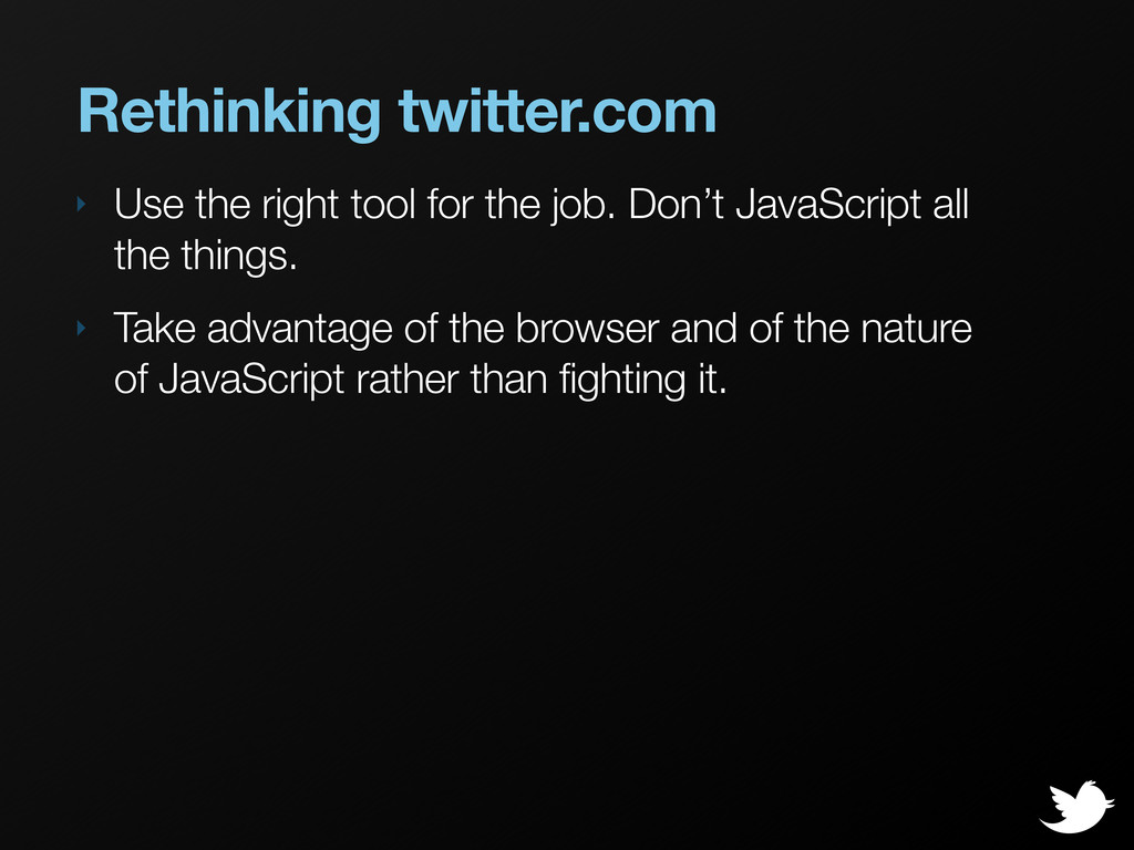 Rethinking twitter.com ‣ Use the right tool for...