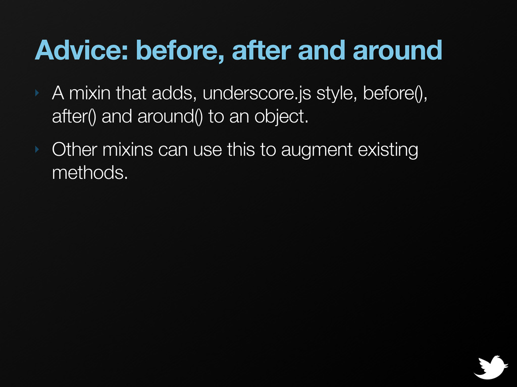 Advice: before, after and around ‣ A mixin that...