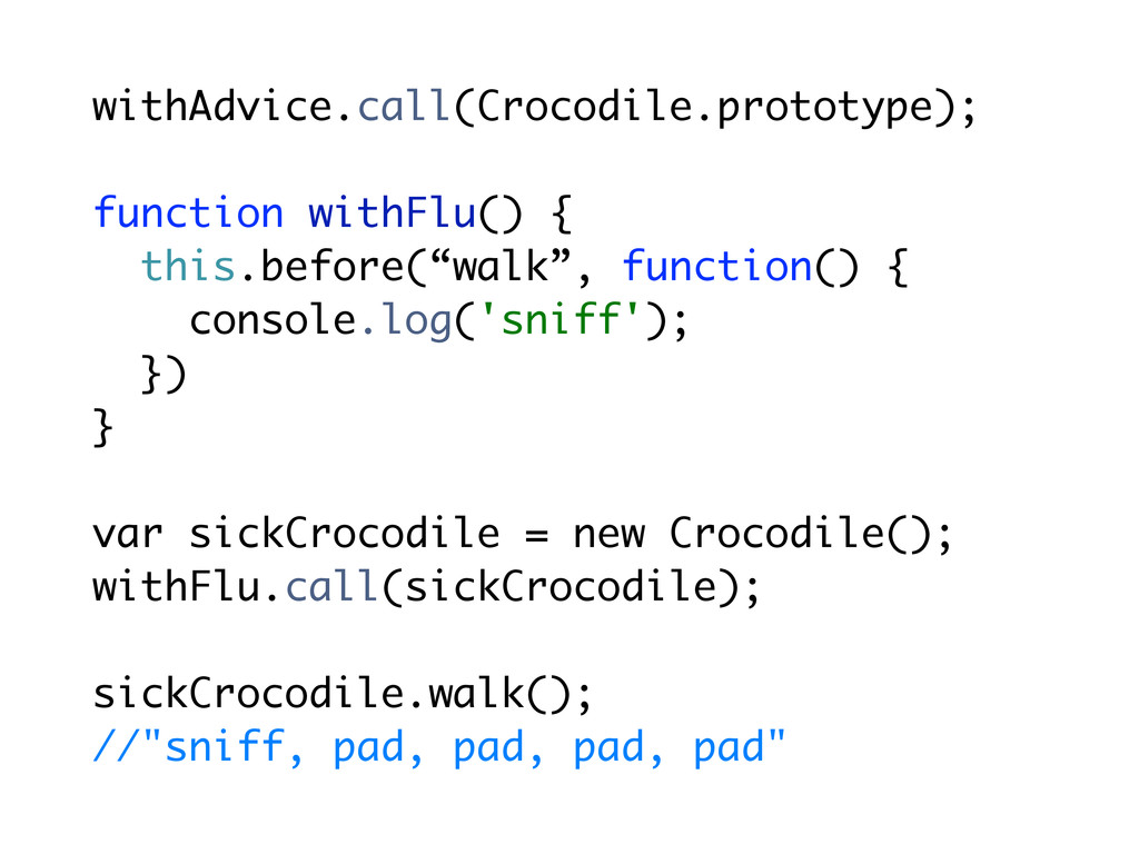 withAdvice.call(Crocodile.prototype); function ...
