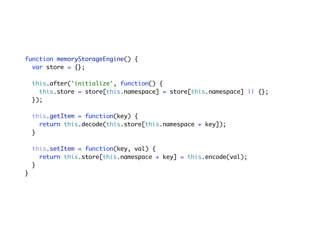function memoryStorageEngine() { var store = {}...