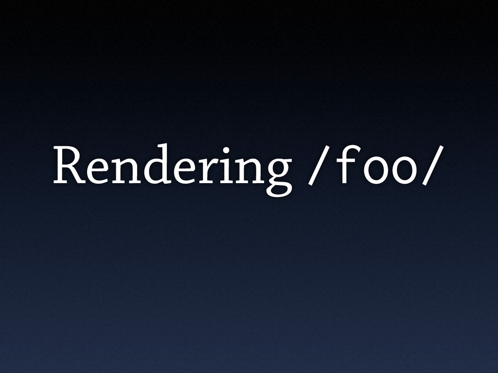 Rendering /foo/
