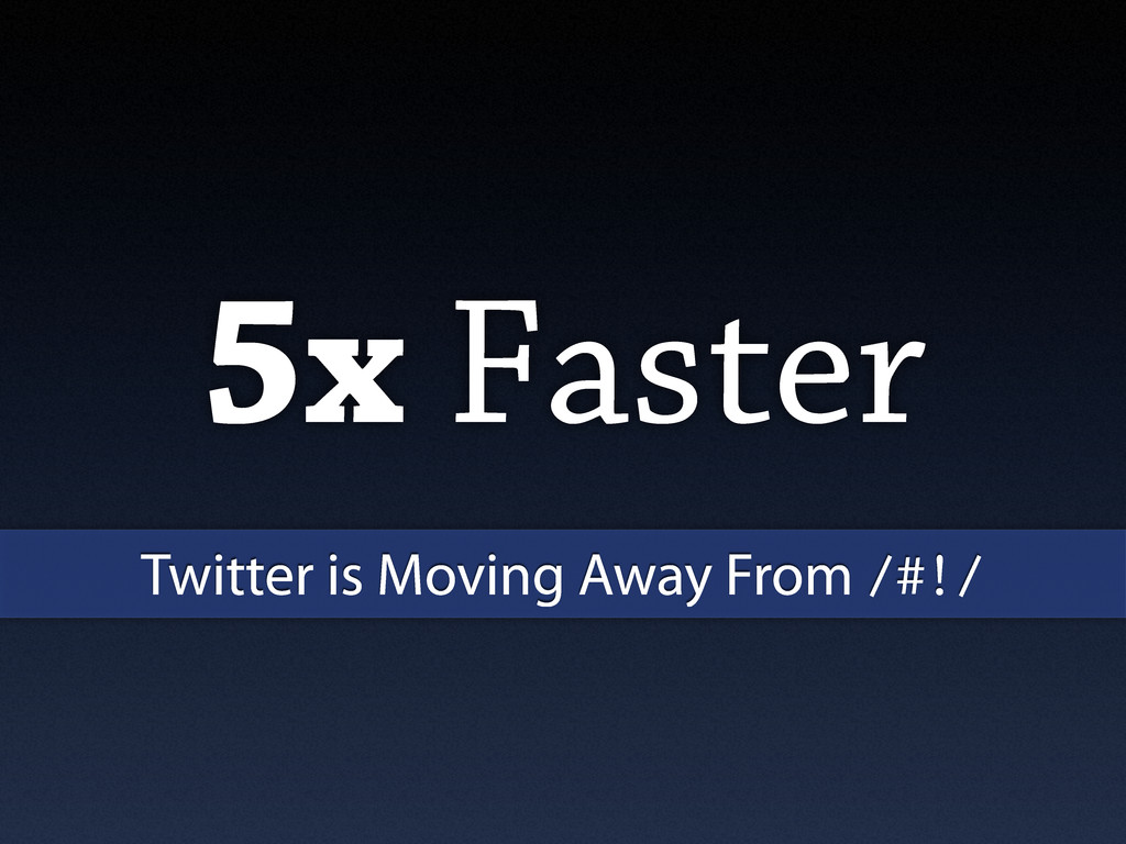 5x Faster Twitter is Moving Away From /#!/