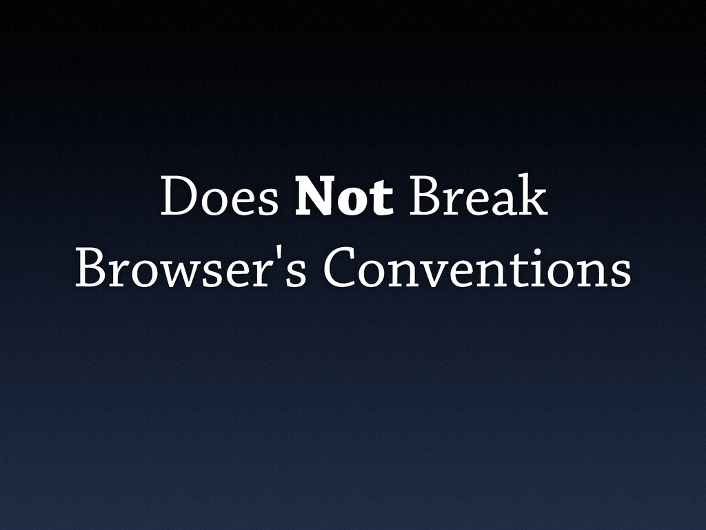 Does Not Break Browser's Conventions