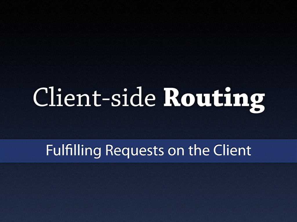 Client-side Routing Ful lling Requests on the C...