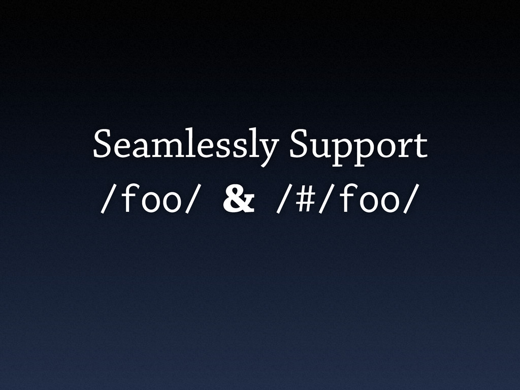 Seamlessly Support /foo/ & /#/foo/
