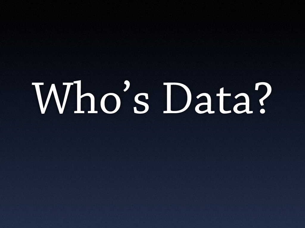 Who's Data?