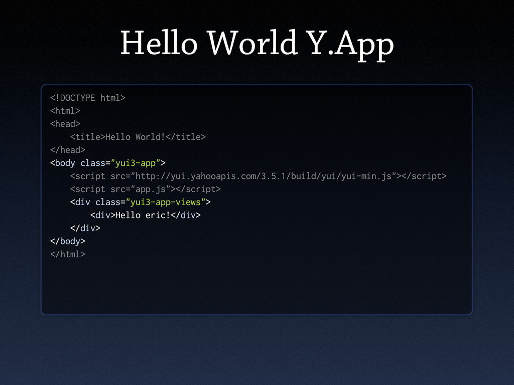 Hello World Y.App <!DOCTYPE html> <html> <head>...