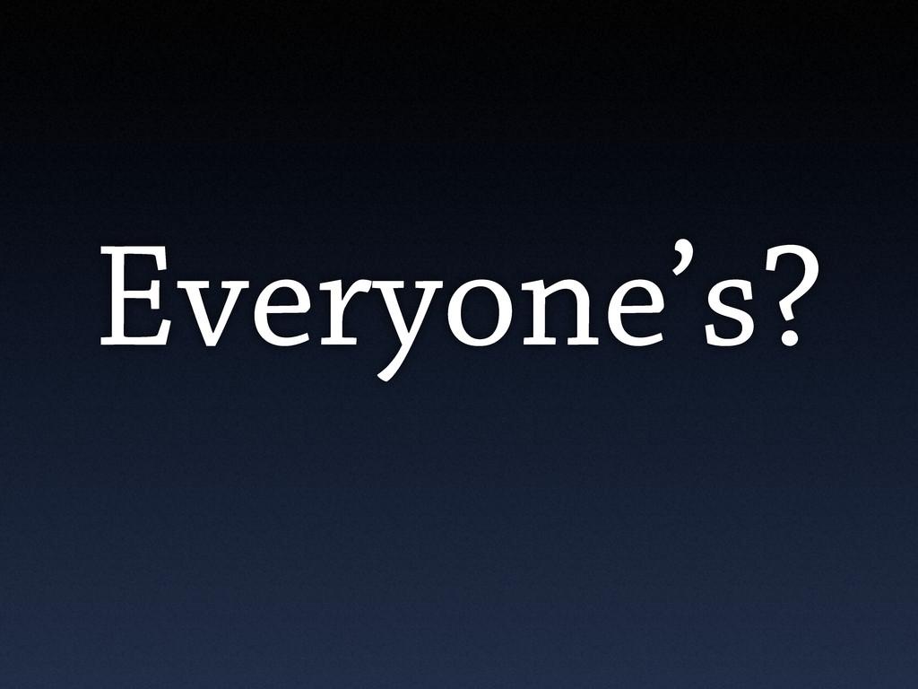 Everyone's?