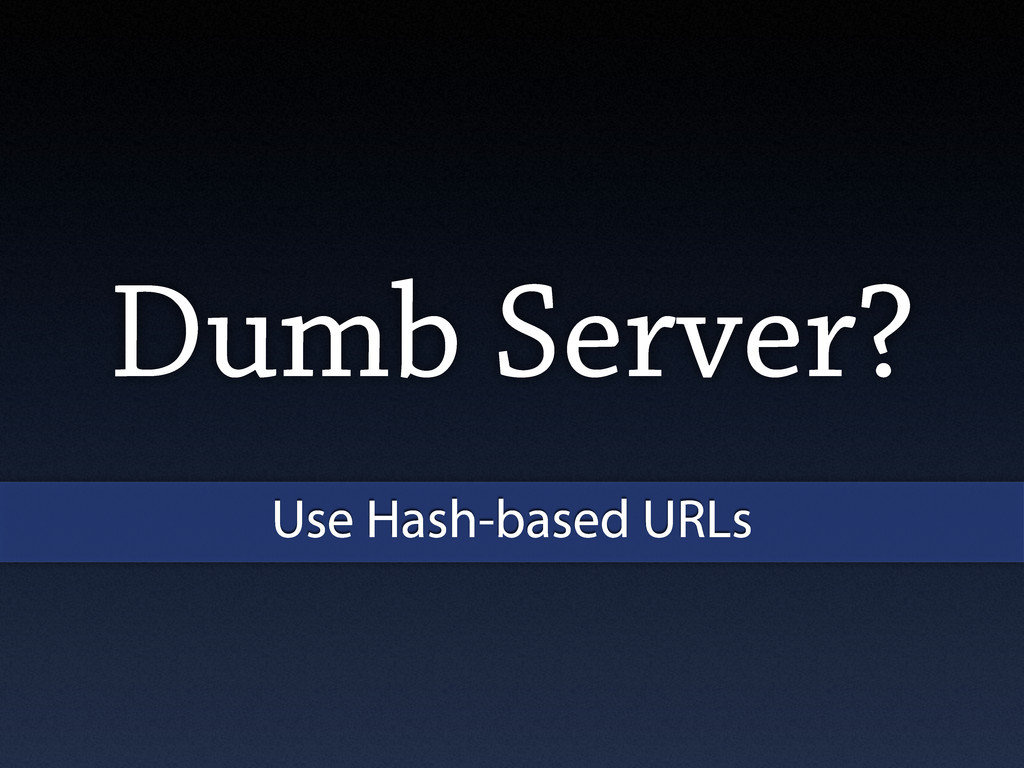 Dumb Server? Use Hash-based URLs