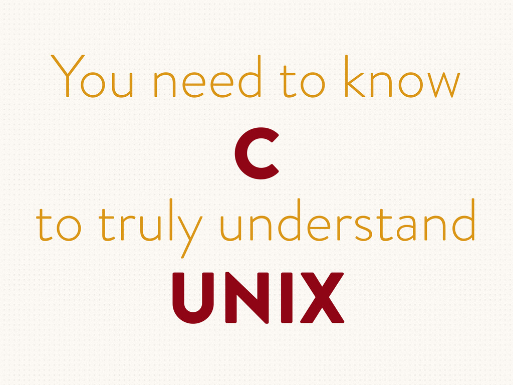 You need to know C to truly understand UNIX