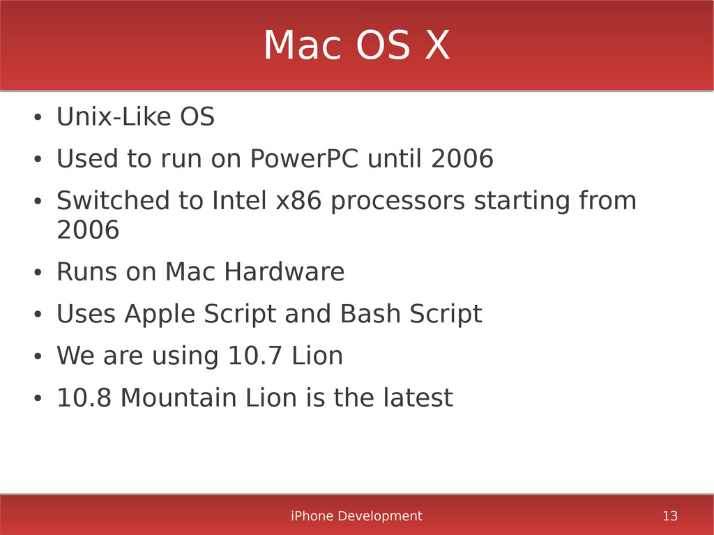 iPhone Development 13 Mac OS X ● Unix-Like OS ●...