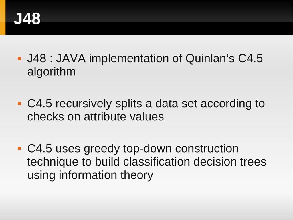 J48  J48 : JAVA implementation of Quinlan's C4...