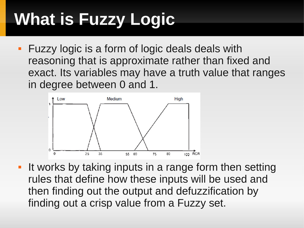 What is Fuzzy Logic  Fuzzy logic is a form of ...