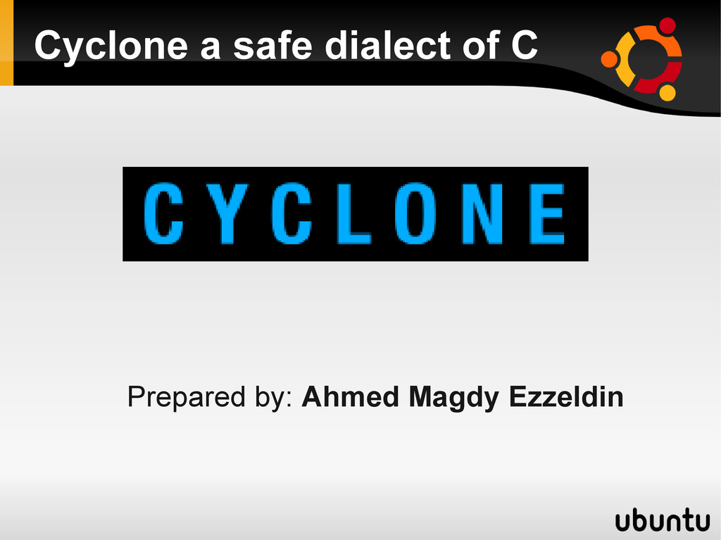 Cyclone a safe dialect of C Prepared by: Ahmed ...