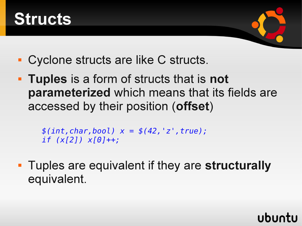 Structs  Cyclone structs are like C structs. ...