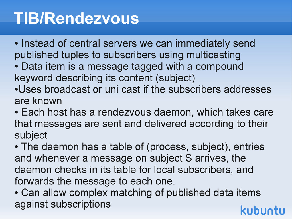 TIB/Rendezvous ● Instead of central servers we ...