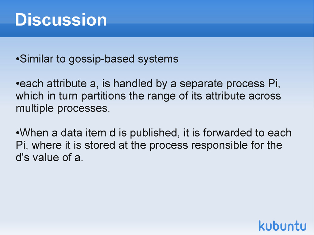 Discussion ● Similar to gossip-based systems ● ...