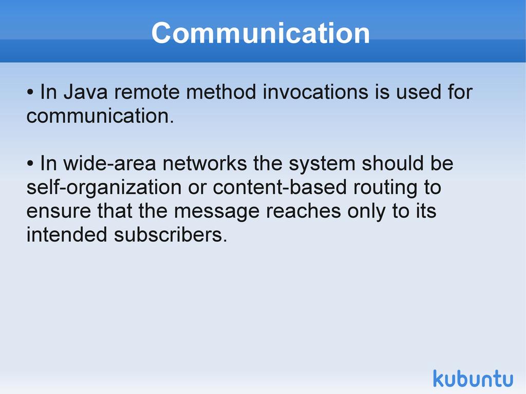 Communication ● In Java remote method invocatio...