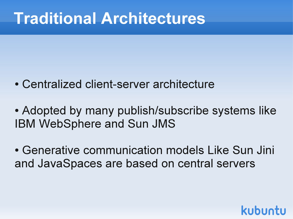 Traditional Architectures ● Centralized client-...