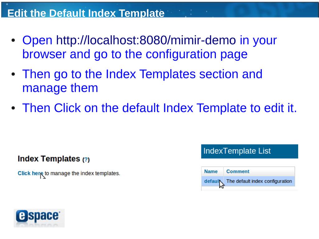 Edit the Default Index Template ● Open http://l...