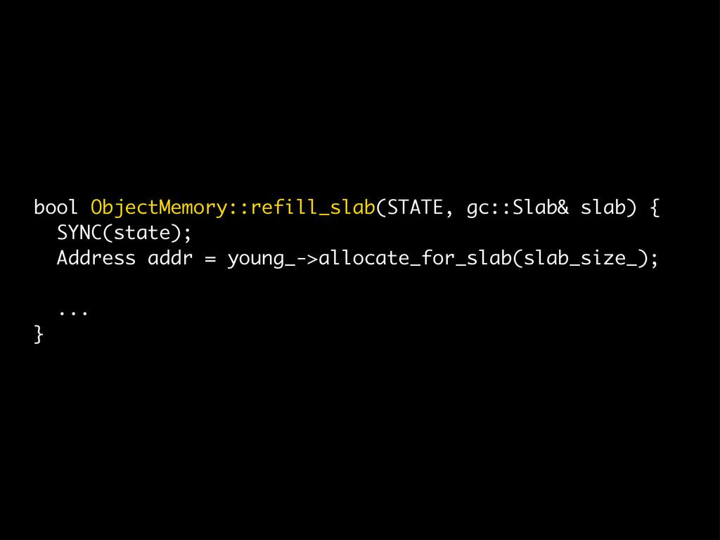 bool ObjectMemory::refill_slab(STATE, gc::Slab&...