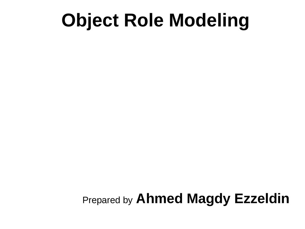 Object Role Modeling Prepared by Ahmed Magdy Ez...