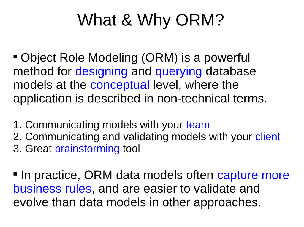 What & Why ORM?  Object Role Modeling (ORM) is...