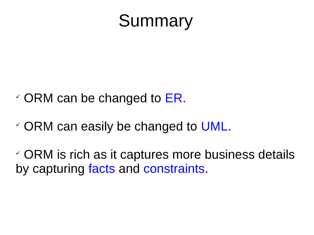Summary  ORM can be changed to ER.  ORM can e...