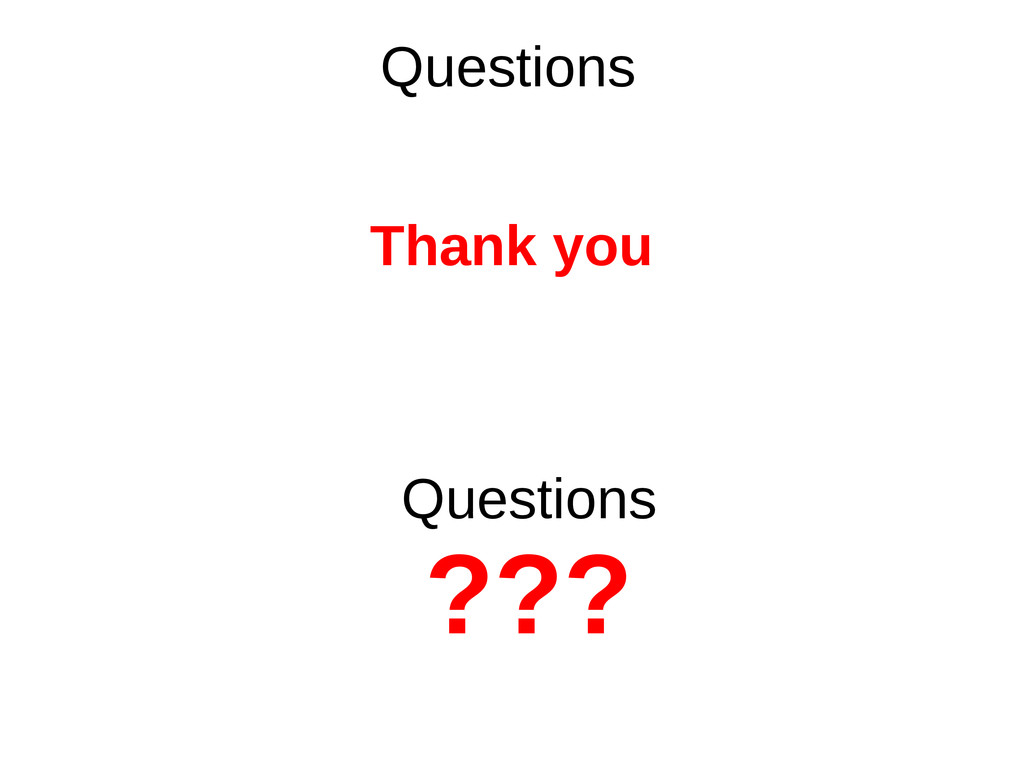 Questions Thank you Questions ???