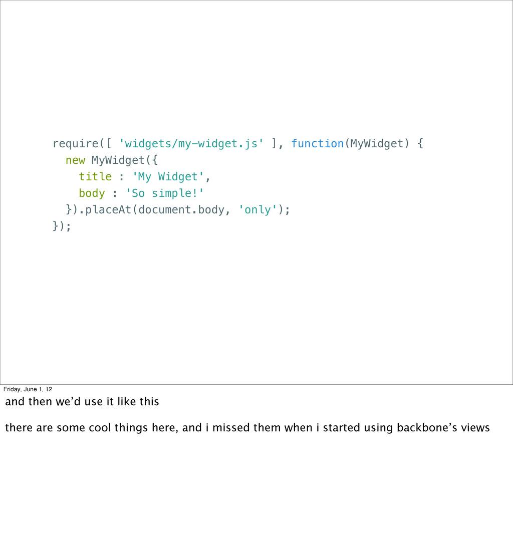 require([ 'widgets/my-widget.js' ], function(My...