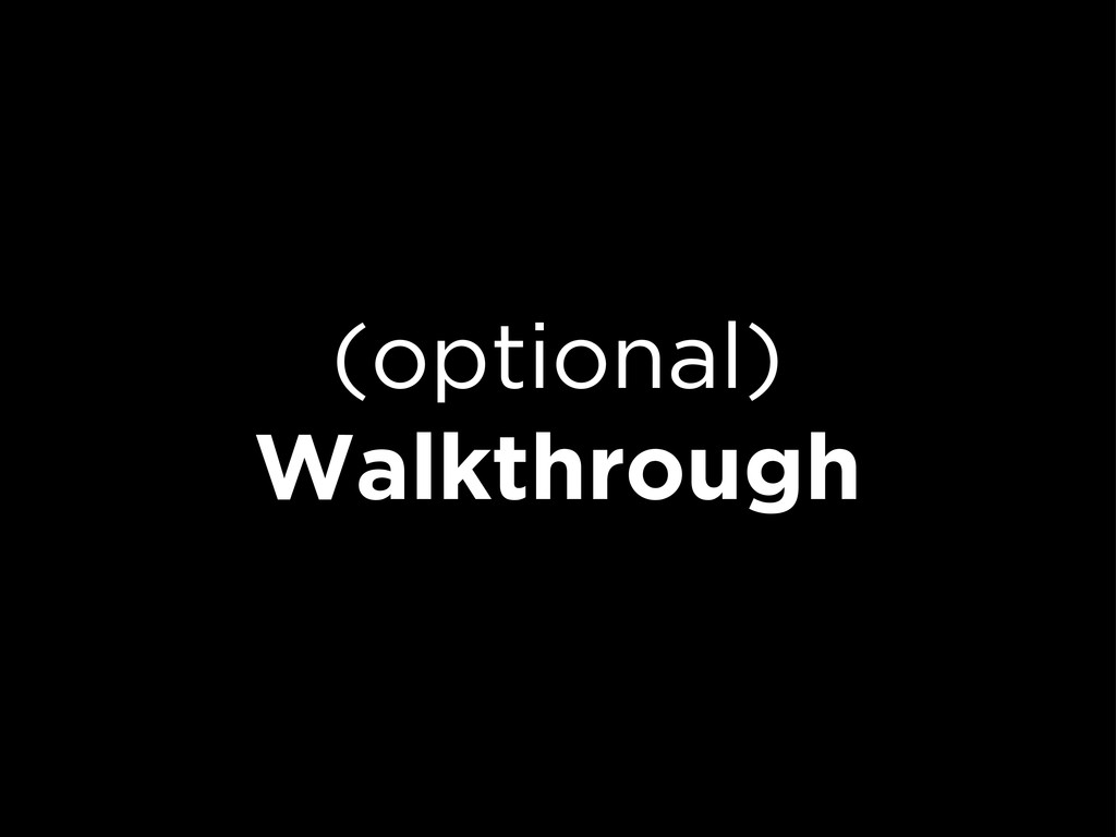 (optional) Walkthrough