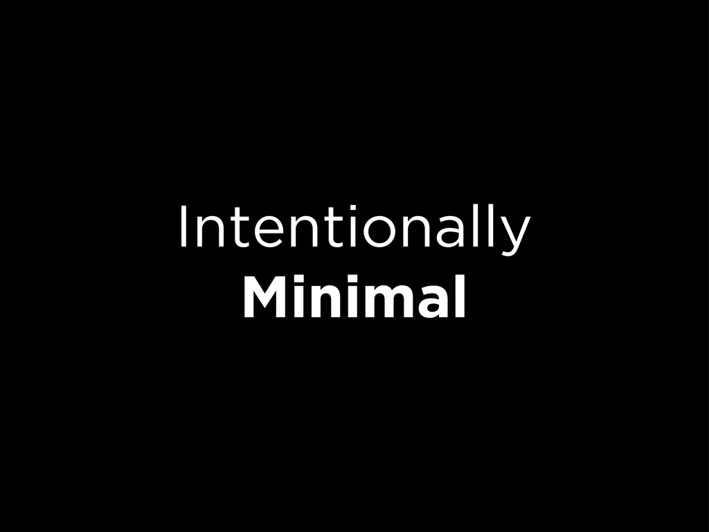 Intentionally Minimal