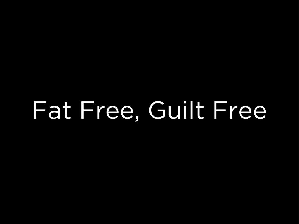 Fat Free, Guilt Free