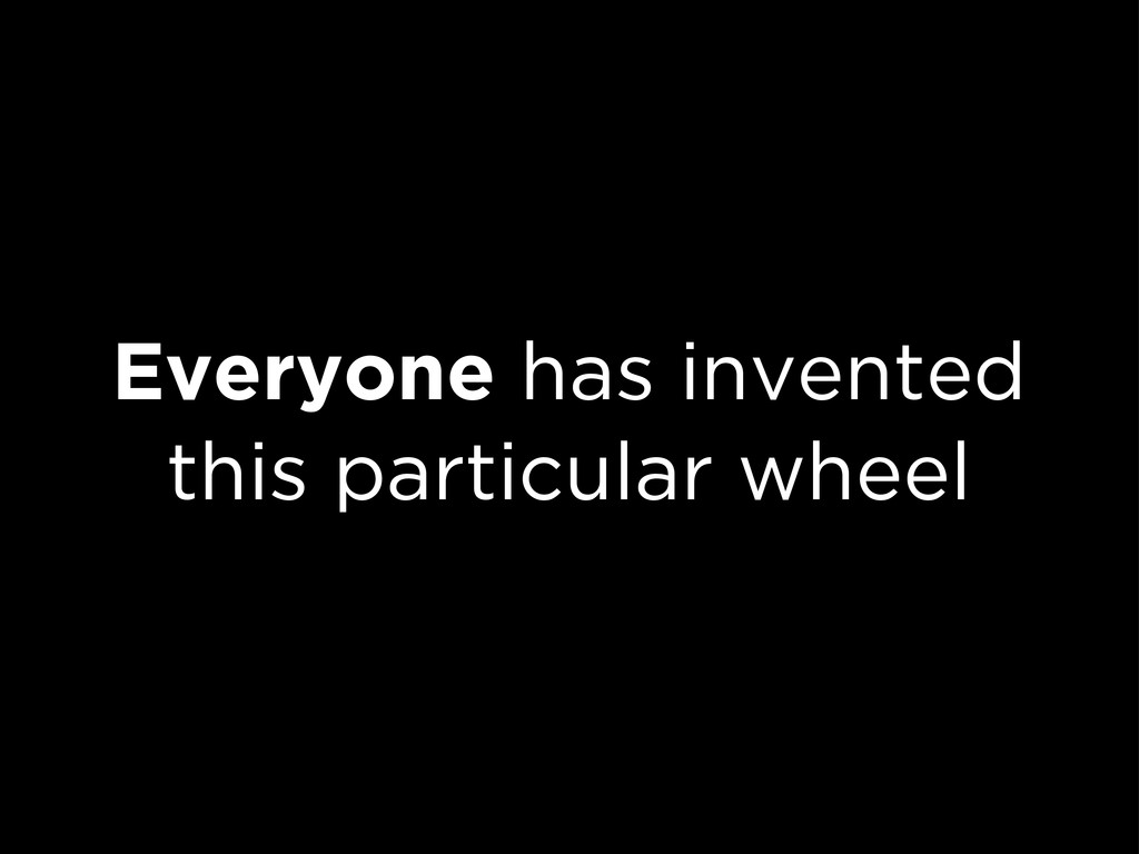 Everyone has invented this particular wheel