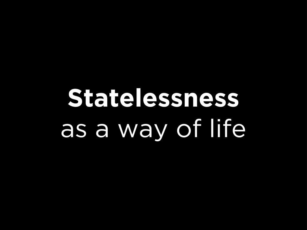 Statelessness as a way of life