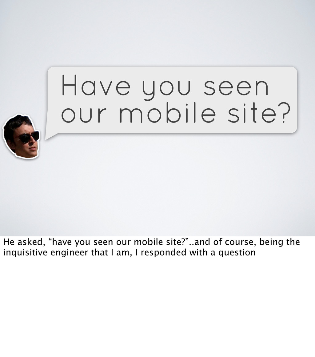 """Have you seen our mobile site? He asked, """"have ..."""