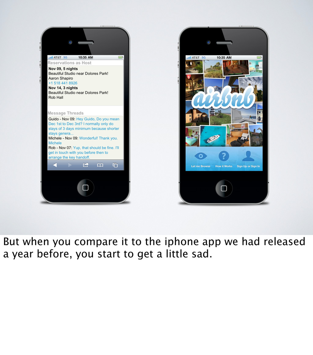 But when you compare it to the iphone app we ha...