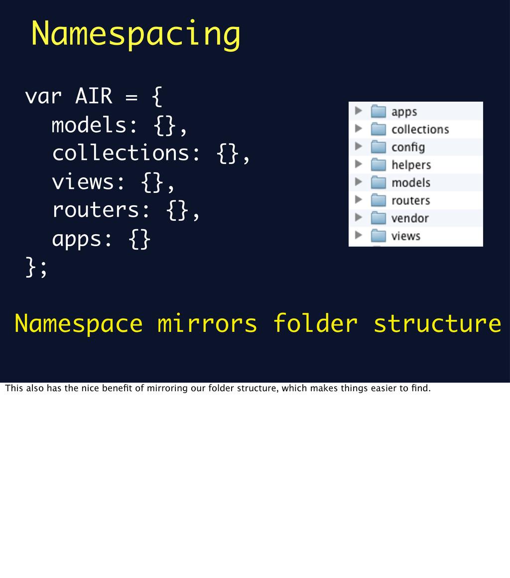 Namespacing var AIR = { models: {}, collections...