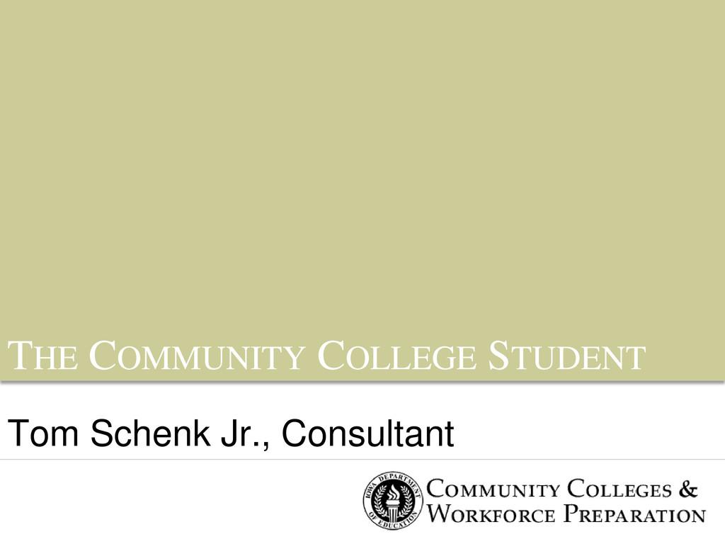 THE COMMUNITY COLLEGE STUDENT Tom Schenk Jr., C...