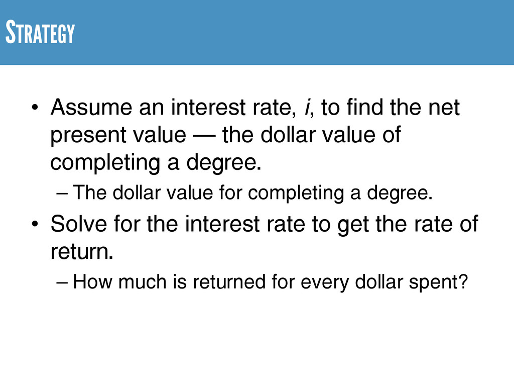STRATEGY • Assume an interest rate, i, to find ...