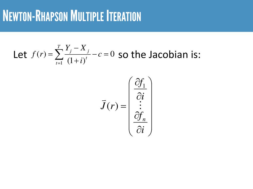 NEWTON-RHAPSON MULTIPLE ITERATION Let     ...
