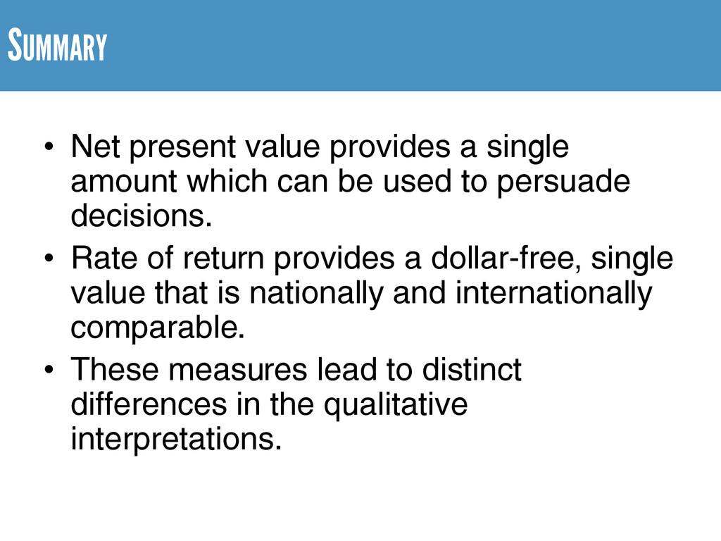 SUMMARY • Net present value provides a single a...