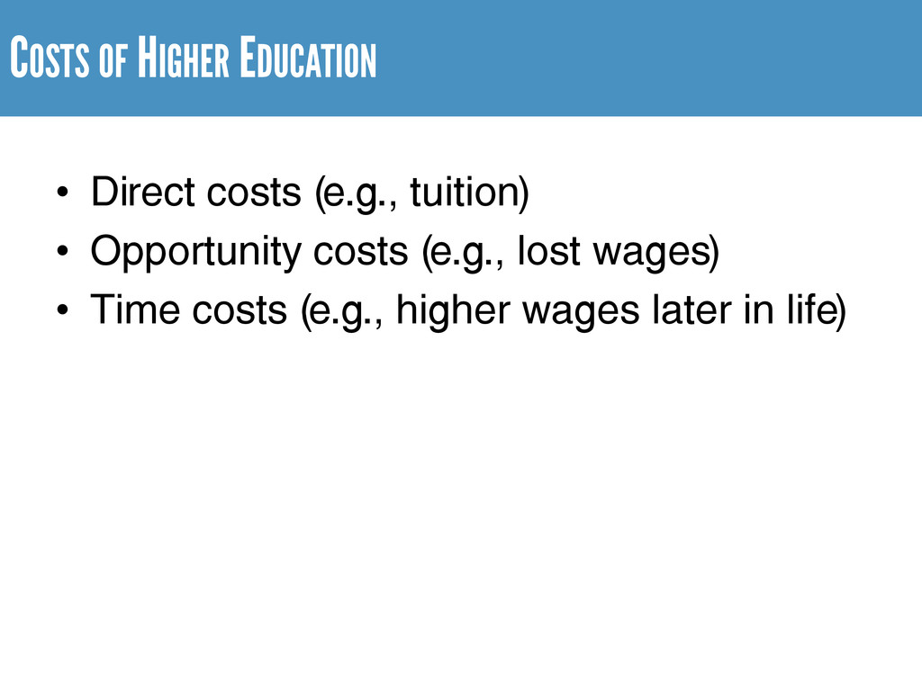 COSTS OF HIGHER EDUCATION • Direct costs (e.g.,...