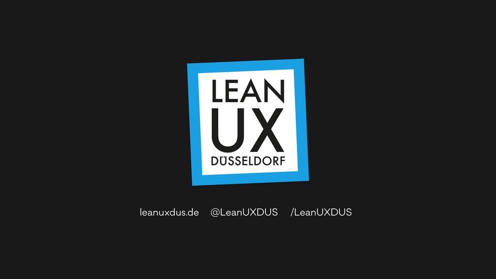 LEAN UX @LeanUXDUS /LeanUXDUS leanuxdus.de