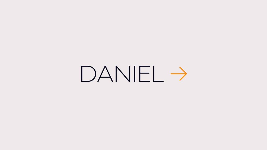 DANIEL →