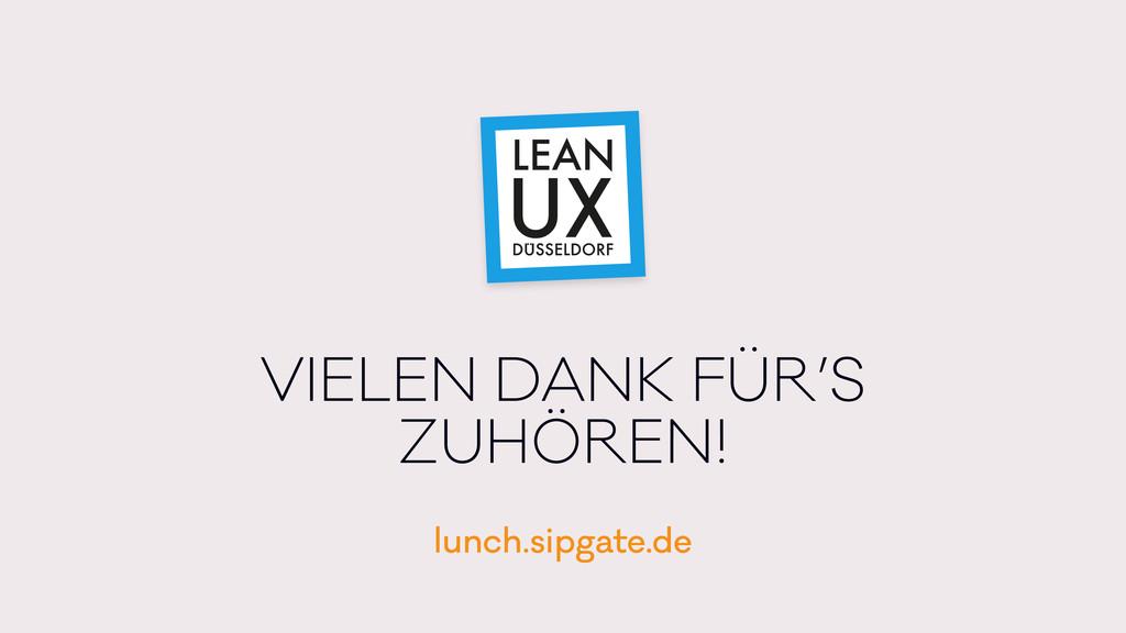 VIELEN DANK FÜR'S ZUHÖREN! lunch.sipgate.de LEA...