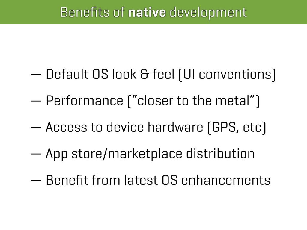 Benefits of native development — Default OS look...