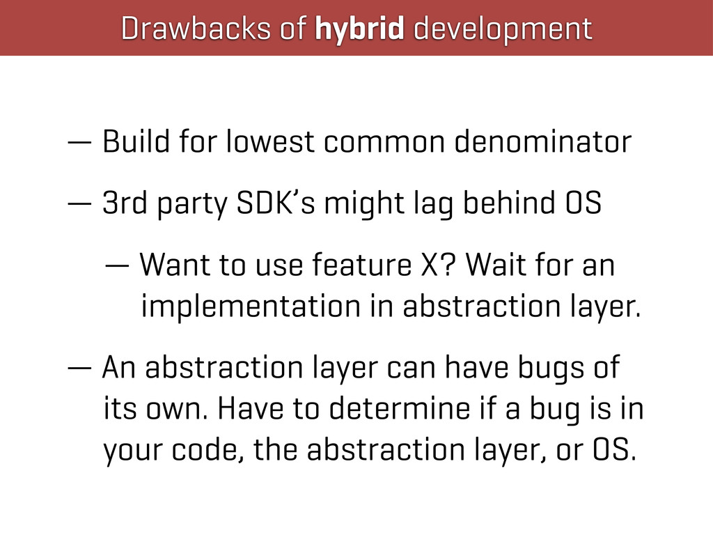 Drawbacks of hybrid development — Build for low...