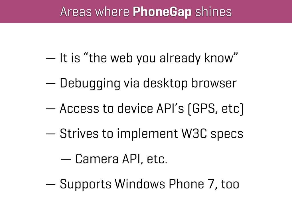 "Areas where PhoneGap shines — It is ""the web yo..."